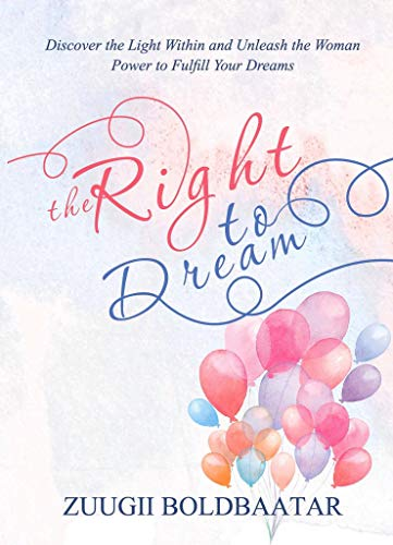 The Right to Dream: Discover the Light Within and Unleash the Woman Power to Fulfill Your Dreams