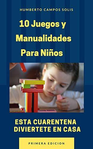 10 Juegos Y Manualidades Para Niños: Esta cuarentena diviértete en casa (juegos para niños nº 1)