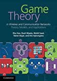Game Theory in Wireless and Communication Networks( Theory Models and Applications)   [GAME THEORY IN WIRELESS & COMM] [Hardcover]
