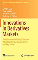 Innovations in Derivatives Markets: Fixed Income Modeling, Valuation Adjustments, Risk Management, and Regulation (Springer Proceedings in Mathematics & Statistics, 165)
