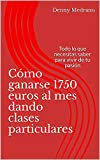 Cómo ganarse 1750 euros al mes dando clases particulares : Todo lo que necesitas saber para vivir de tu pasión