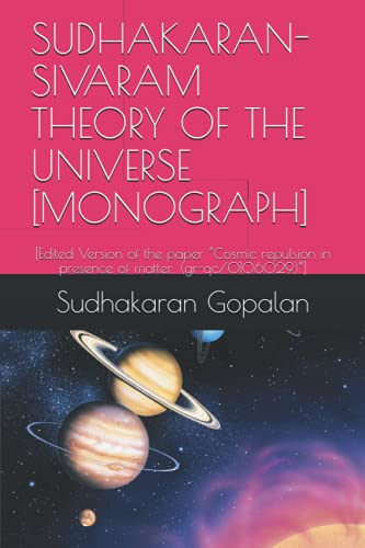 """SUDHAKARAN-SIVARAM THEORY OF THE UNIVERSE [MONOGRAPH]: [Edited Version of the paper """"Cosmic repulsion in presence of matter: (gr-qc/0106029)""""]"""