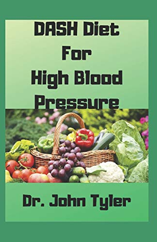 DASH Diet for High Blood Pressure: The proven Diet that cures High blood pressure