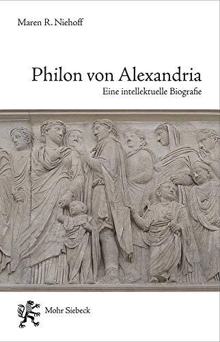 Philon von Alexandria: Eine intellektuelle Biographie