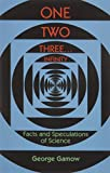 One Two Three . . . Infinity: Facts and Speculations of Science (Dover Books on Mathematics) - George Gamow