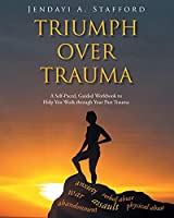 Triumph Over Trauma: A Self-Paced, Guided Workbook to Help You Work through Your Past Trauma