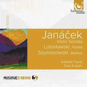 Janacek, Lutoslawski & Szymanowski : Violin Sonata, Partita & Mythes