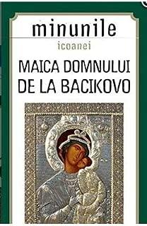 Minunile Icoanei. Maica Domnului De La Bacikovo (Romanian Edition)