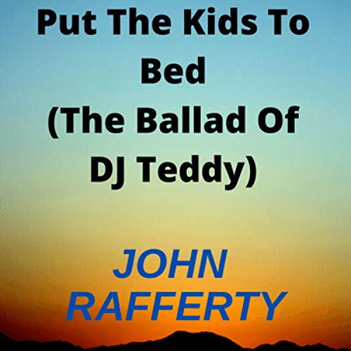 Put the Kids to Bed (The Ballad of DJ Teddy) [Explicit]