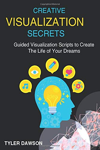 Creative Visualization Secrets: Guided Visualizations to Create The Life of Your Dreams