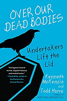 Over Our Dead Bodies:: Undertakers Lift the Lid by [Kenneth McKenzie, Todd Harra]