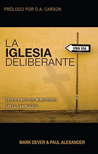 La Iglesia deliberante: Una Iglesia organizada, dirigida y sirviendo de acuerdo a la palabra (Spanish Edition)
