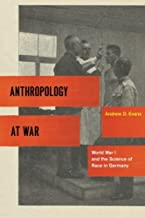 Anthropology at War: World War I and the Science of Race in Germany