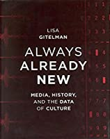 Always Already New: Media, History, and the Data of Culture (The MIT Press)