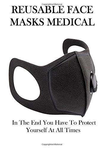 REUSABLE FACE MASKS MEDICAL: In The End You Have To Protect Yourself At All Times, ... Notebook