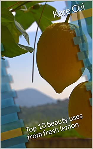 Natural beauty: Top 10 beauty uses from fresh lemon (English Edition)