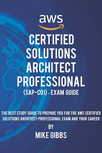 AWS Certified Solutions Architect Professional (SAP-C01) – Exam Guide: The Complete Study Guide to