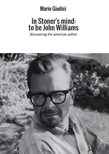 In Stoner's mind: to be John Williams: Discovering the american author (English Edition)
