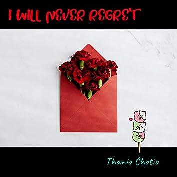 I will never regret
