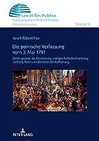 Die Polnische Verfassung Vom 3. Mai 1791: Hintergruende Der Entstehung Und Der Ausserkraftsetzung. Stellung Polens Im Zeitalter Der Aufklaerung (Lex Et Res Publica)