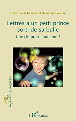 Lettres à un petit prince sorti de sa bulle: Une clé pour l'autisme?