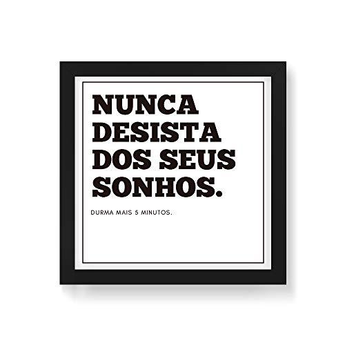 Arte Maníacos Quadro Decorativo Nunca Desista dos Seus Sonhos - 50x50cm (Moldura em laca preta)