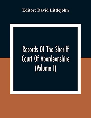 Records Of The Sheriff Court Of Aberdeenshire (Volume I)