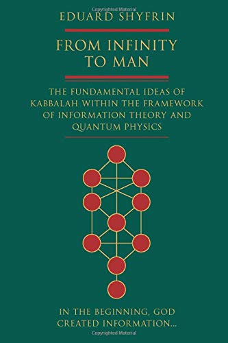 Compare Textbook Prices for From Infinity to Man: The Fundamental Ideas of Kabbalah Within the Framework of Information Theory and Quantum Physics  ISBN 9781911195849 by Shyfrin, Eduard