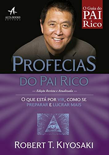 Profecias do Pai Rico: O que está por vir, como se preparar e lucrar mais