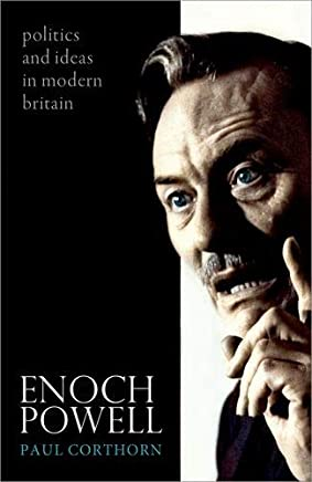 Enoch Powell: Politics and Ideas in Modern Britain
