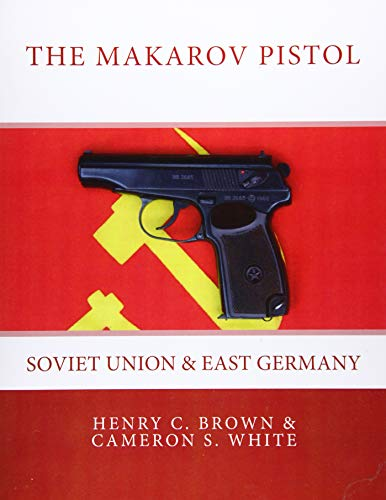 The Makarov Pistol: Soviet Union and East Germany (Volume 1)
