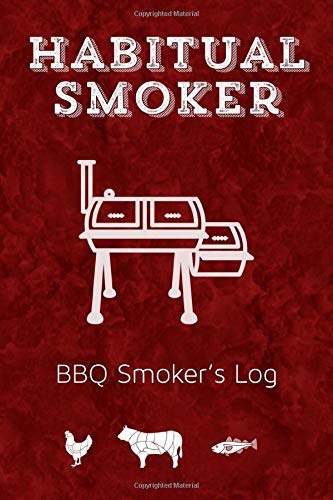 Habitual Smoker BBQ Smoker's Log: Funny Pun Barbecue Smoker Logbook to Record Your Notes on Sauces & Rubs, Smoking Times, Wood and Meat Temperatures