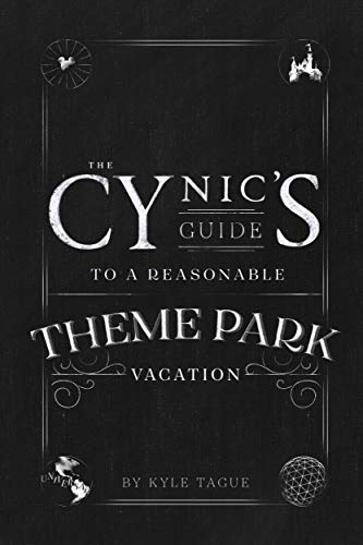 The Cynic's Guide to a Reasonable Theme Park Vacation: A Darkly Humorous Trip Companion for Disneyland, Universal, and Walt Disney World (English Edition)