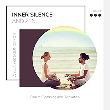 Inner Silence And Zen - Wellness Sounds For Chakra Cleansing And Relaxation Vol. 02