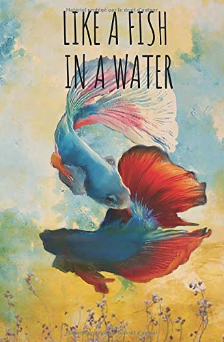 LIKE A FISH IN A WATER: NOTEBOOK, DIARY
