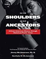 On the Shoulders of Our Ancestors: African American History Through Historical Poetic Verse