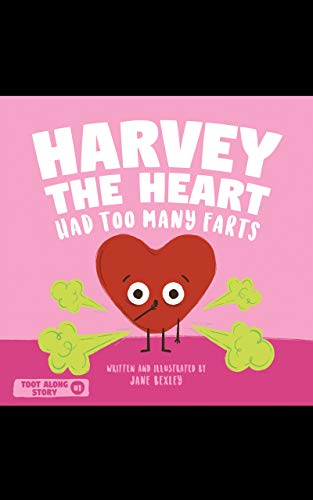 Harvey The Heart Had Too Many Farts: A Rhyming Read Aloud Story Book For Kids And Adults About Farting and Friendship, A Valentine's Day Gift For Boys ... (Fart Dictionaries and Toot Along Stories)