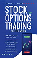 Stock and Options Trading for Beginners: Start Living the Life You Want Thanks to Options, Day, and Stock Market Swing Trading. Including Money Management and Other Strategies to Create Passive Income (Trading Strategies for Beginners)