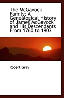 The McGavock Family: A Genealogical History of James McGavock and His Descendants From 1760 to 1903