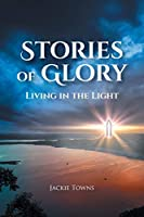 Stories of Glory: Living in the Light