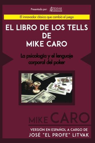 El Libro de los Tells de Mike Caro: La Psicología y el Lenguaje Corporal del Poker (Biblioteca Pensar Poker)