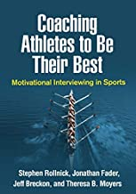 Coaching Athletes to Be Their Best: Motivational Interviewing in Sports (Applications of Motivational Interviewing)