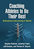 Coaching Athletes to Be Their Best: Motivational Interviewing in Sports (Applications...