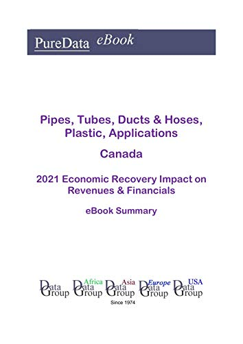 Pipes, Tubes, Ducts & Hoses, Plastic, Applications Canada Summary: 2021 Economic Recovery Impact on Revenues & Financials (English Edition)