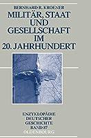 Militaer, Staat Und Gesellschaft Im 20. Jahrhundert, 1890-1990 (Enzyklopaedie Deutscher Geschichte)