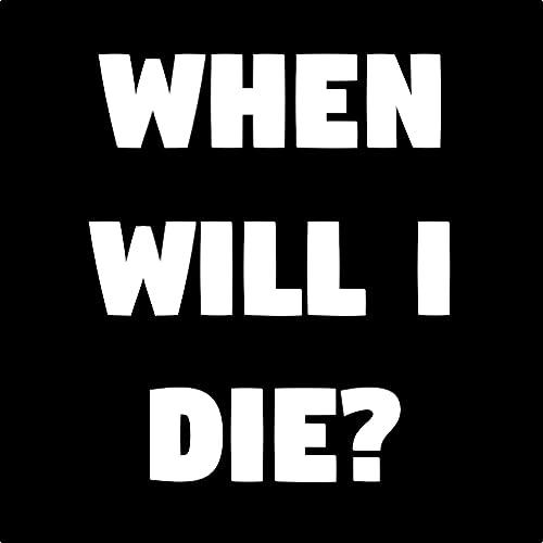 When Will I Die?