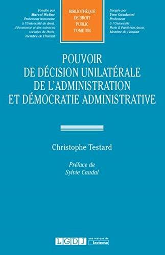 Pouvoir de décision unilatérale de l'administration et démocratie administrative : Tome 304