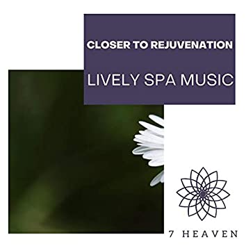 Closer To Rejuvenation - Lively Spa Music