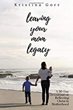 Leaving Your Mom Legacy: A 30-Day Devotional on Reflecting Christ