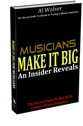 Make It Big | The Secret Path To Break In Today's Music Industry | by Grammy Nominated Singer Al Walser (English Edition)